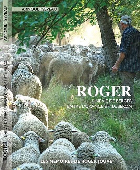Roger – Une vie de berger entre Durance et Luberon, Arnoult Seveau